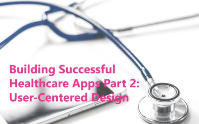 Successful Health Apps Part 2: User-Centered Design